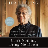 Can't Nothing Bring Me Down: Chasing Myself in the Race against Time - Ida Keeling