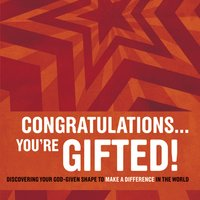 Congratulations … You're Gifted! - Erik Rees,Doug Fields