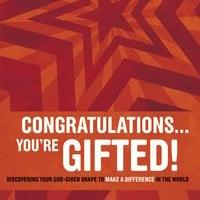 Congratulations … You're Gifted! - Erik Rees, Doug Fields