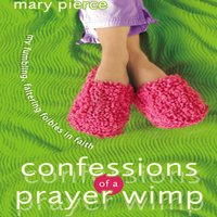 Confessions of a Prayer Wimp - Mary Pierce