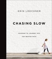 Chasing Slow - Erin Loechner