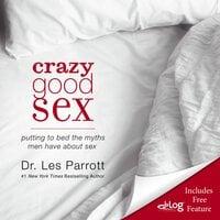 Crazy Good Sex - Les Parrott