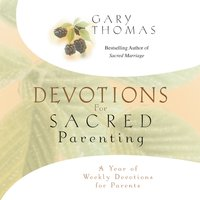 Devotions for Sacred Parenting - Gary Thomas