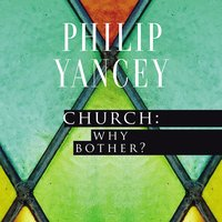 Church: Why Bother? - Philip Yancey