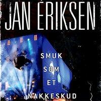 Smuk som et nakkeskud - Jan Eriksen