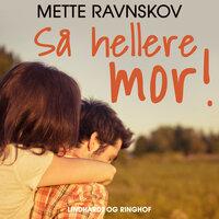 Så hellere mor! - Mette Ravnskov