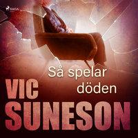 Så spelar döden - Vic Suneson
