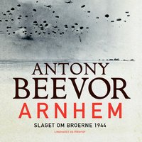 Arnhem - Slaget om broerne 1944 - Antony Beevor