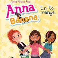 Anna, Banana 2: En, to, mange - Anica Mrose Rissi