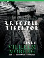 A.P. Rosell, direktør - Bind 1 - Vilhelm Moberg