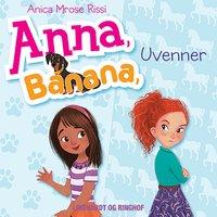 Anna, Banana 1: Uvenner - Anica Mrose Rissi