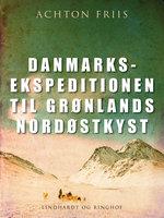 Danmarksekspeditionen til Grønlands nordøstkyst - Achton Friis