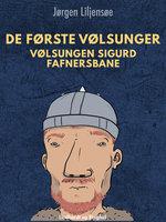De første Vølsunger. Vølsungen Sigurd Fafnersbane - Jørgen Liljensøe