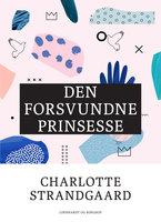 Den forsvundne prinsesse - Charlotte Strandgaard