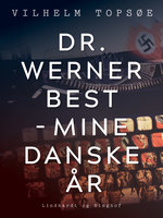 Dr. Werner Best - mine danske år - Vilhelm Topsøe