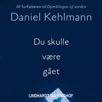 Du skulle være gået - Daniel Kehlmann