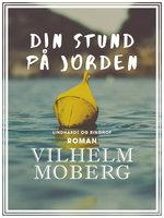 Din stund på jorden - Vilhelm Moberg