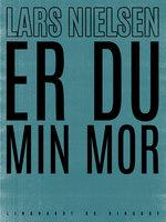 Er du min mor - Lars Nielsen