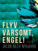 Flyv varsomt, engel! - Jacob Bech Nygaard