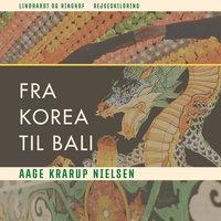 Fra Korea til Bali - Aage Krarup Nielsen