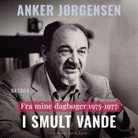 Fra mine dagbøger. 1975-1977. I smult vande - Anker Jørgensen
