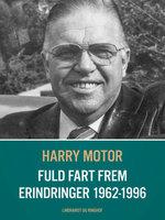 Fuld fart frem. Erindringer 1962-1996 - Harry Motor