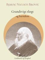 Grundtvigs slægt og barndom - Bjarne Nielsen Brovst