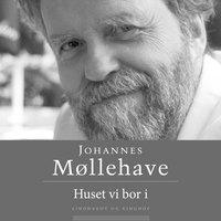 Huset vi bor i - Johannes Møllehave