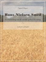 Hans Nielsen Smed: En fortælling om de stærke jyder i Korning - Sigurd Elkjær