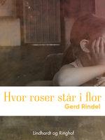 Hvor roser står i flor - Gerd Rindel