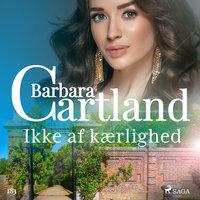 Ikke af kærlighed - Barbara Cartland