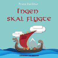 Ingen skal flygte - Franz Berliner