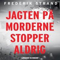 Jagten på morderne stopper aldrig - Genåbnede danske kriminalsager - Frederik Strand