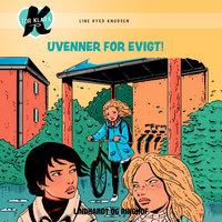 K for Klara 18: Uvenner for evigt - Line Kyed Knudsen, Line Knudsen