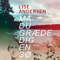 Må du græde dig en sø - Lise Andersen
