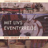 Mit livs eventyrrejse - Aage Krarup Nielsen