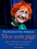 Mor som pige - Iben Danielsen, Jytte Abildstrøm