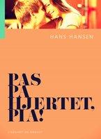 Pas på hjertet, Pia! - Hans Hansen