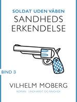 Soldat uden våben: Sandheds erkendelse - Bind 3 - Vilhelm Moberg