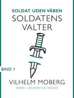Soldat uden våben: Soldatens Valter - Bind 1 - Vilhelm Moberg