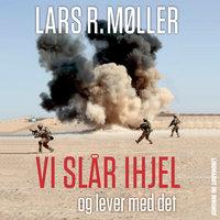 Vi slår ihjel og lever med det - Lars Reinhardt Møller
