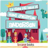 Le più belle fiabe di Hans Christian Andersen - Hans Christian Andersen