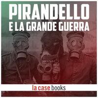Pirandello e la Grande Guerra - Luigi Pirandello