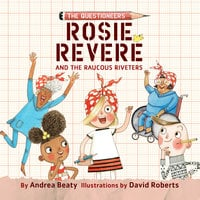 Rosie Revere and the Raucous Riveters - Andrea Beaty