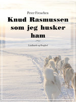 Knud Rasmussen som jeg husker ham - Peter Freuchen