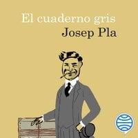El cuaderno gris - Josep Pla