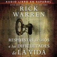 Respuestas de Dios a las dificultades de la vida - Rick Warren