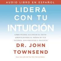 Lidera con tu intuición - John Townsend