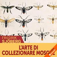 L'arte di collezionare mosche - Fredrik Sjöberg