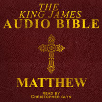 The King James Audio Bible - Matthew - Christopher Glyn
